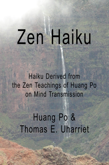 Zen Haiku: - Haiku Derived from the Zen Teachings of Huang Po on Mind Transmission ebook by Huang Po & Thomas E. Uharriet