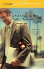 An Unlikely Father ebook by Cynthia Thomason