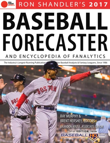 2017 Baseball Forecaster - & Encyclopedia of Fanalytics ebook by Brent Hershey,Brandon Kruse,Ray Murphy,Ray Murphy,Ron Shandler