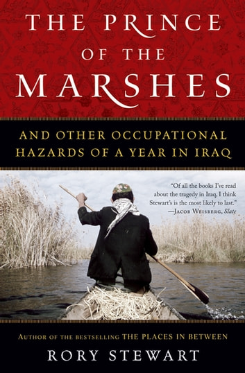 The Prince of the Marshes - And Other Occupational Hazards of a Year in Iraq ebook by Rory Stewart