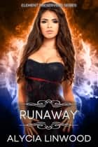 Runaway (Element Preservers Series, Book 02) 電子書 by Alycia Linwood
