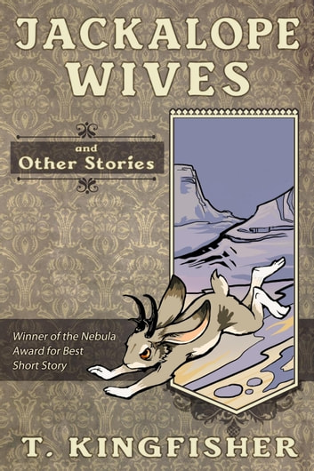 Jackalope Wives & Other Stories ebook by T. Kingfisher