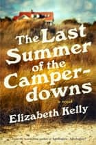 The Last Summer of the Camperdowns: A Novel ebook by Elizabeth Kelly