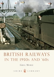 British Railways in the 1950s and 60s ebook by Greg Morse