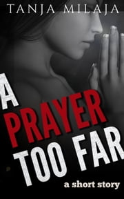A Prayer too Far ebook by Tanja Milaja