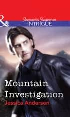 Mountain Investigation (Mills & Boon Intrigue) eBook by Jessica Andersen