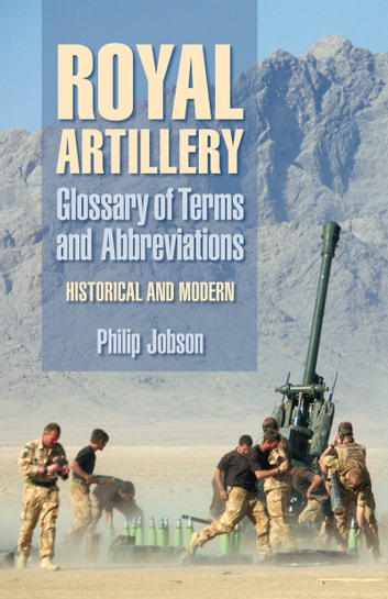 Royal Artillery Glossary of Terms and Abbreviations - Historical and Modern ebook by Philip Jobson
