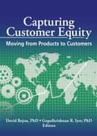 Capturing Customer Equity - Moving from Products to Customers ebook by David Bejou, R. Gopalkrishnan
