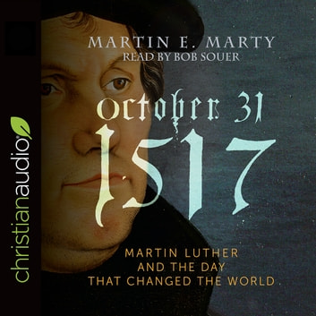 October 31, 1517 - Martin Luther and the Day that Changed the World audiobook by Martin E. Marty
