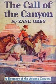 The Call of the Canyon ebook by Zane Grey