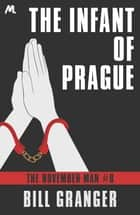The Infant of Prague - The November Man Book 8 ebook by Bill Granger