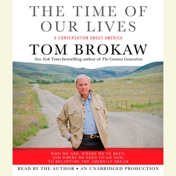 The Time of Our Lives - A conversation about America audiobook by Tom Brokaw