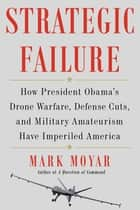 Strategic Failure ebook by Mark Moyar