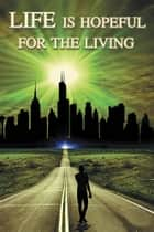 LIFE IS HOPEFUL FOR THE LIVING ebook by Dr M.A. Monareng