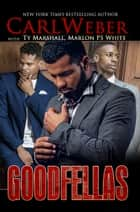 Goodfellas ebook by Carl Weber, Ty Marshall, Marlon P.S. White