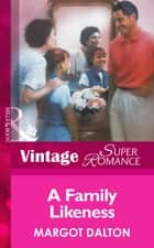 A Family Likeness (Mills & Boon Vintage Superromance) ebook by Margot Dalton