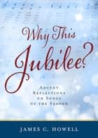 Why This Jubilee? - Advent Reflections on Songs of the Season ebook by James C. Howell