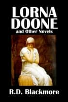 Lorna Doone and Other Novels by R.D. Blackmore ebook by R.D. Blackmore