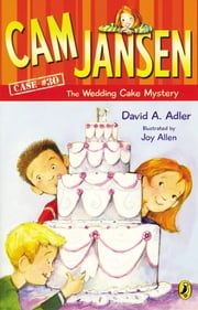 Cam Jansen: Cam Jansen and the Wedding Cake Mystery #30 ebook by David A. Adler,Joy Allen