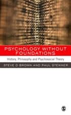 Psychology without Foundations ebook by Professor Steven Brown,Professor Paul Stenner