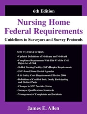 Nursing Homes Federal Requirements: Guide lines To Surveyors and Survey Protocols ebook by Allen, James E.