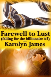 Farewell to Lust (Falling for the Billionaire #3) ebook by Karolyn James