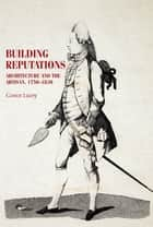 Building reputations - Architecture and the artisan, 1750–1830 ebook by Conor Lucey, Bill Sherman