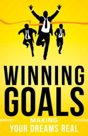 Winning Goals - Making Your Dreams Real ebook by Embassy Books