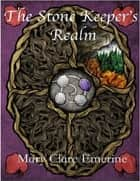The Stone Keeper's Realm ebook by Mary Clare Emerine