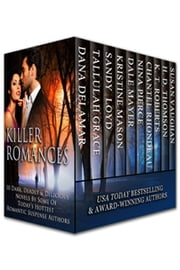 Killer Romances - 10 Dark, Deadly & Delicious Novels ebook by Dana Delamar, Tallulah Grace, Sandy Loyd,Kristine Mason, Dale Mayer, Nina Pierce, Chantel Rhondeau,KT Roberts, HD Thomson, Susan Vaughan