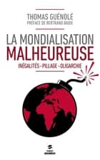 La mondialisation malheureuse ebook by Thomas GUÉNOLÉ