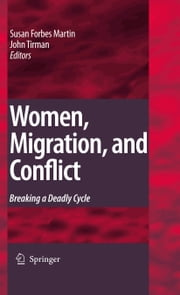 Women, Migration, and Conflict - Breaking a Deadly Cycle ebook by Susan Forbes Martin,John Tirman