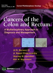 Cancers of the Colon and Rectum - A Multidisciplinary Approach to Diagnosis and Management ebook by Al Benson III, MD,A Chakravarthy, MD,Stanley Hamilton, MD,Elin Sigurdson, MD,Charles R. Thomas Jr., MD