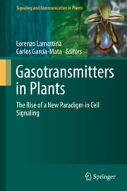Gasotransmitters in Plants - The Rise of a New Paradigm in Cell Signaling ebook by
