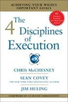 The 4 Disciplines of Execution - Achieving Your Wildly Important Goals ebook by Chris McChesney, Sean Covey, Jim Huling