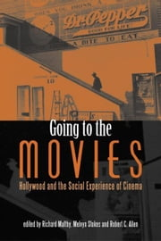 Going to the Movies: Hollywood and the Social Experience of Cinema ebook by Maltby, Richard
