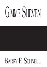 Gimme Sheven ebook by Barry F. Schnell