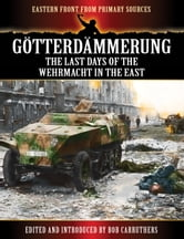 Götterdämmerung - The Last Days of the Wehrmacht in the East ebook by Bob Carruthers
