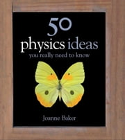 50 Physics Ideas You Really Need to Know ebook by Joanne Baker