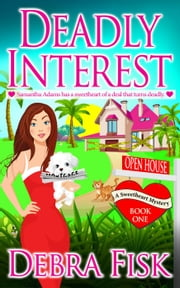 Deadly Interest - Sweetheart Mystery Series, #1 ebook by Debra Fisk