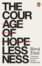 The Courage of Hopelessness - Chronicles of a Year of Acting Dangerously eBook by Slavoj Žižek