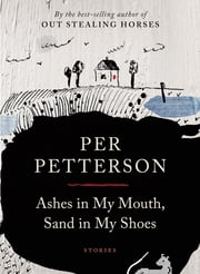 Ashes in My Mouth, Sand in My Shoes - Stories ebook by Per Petterson,Don Bartlett