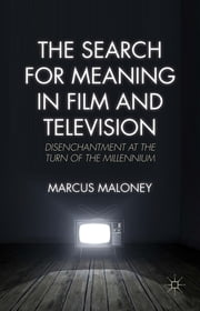 The Search for Meaning in Film and Television - Disenchantment at the Turn of the Millennium ebook by Marcus Maloney