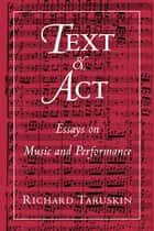 Text and Act - Essays on Music and Performance ebook by Richard Taruskin