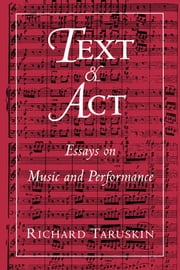 Text and Act: Essays on Music and Performance ebook by Richard Taruskin