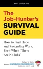 "The Job-Hunter's Survival Guide - How to Find Hope and Rewarding Work, Even When ""There Are No Jobs"" ebook by Richard N. Bolles"