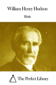 Works of William Henry Hudson ebook by William Henry Hudson