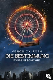 Die Bestimmung – Fours Geschichte ebook by Veronica Roth,Michaela Link