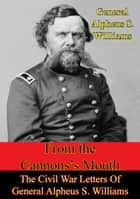 From The Cannon's Mouth: The Civil War Letters Of General Alpheus S. Williams ebook by General Alpheus S. Williams,Milo M. Quaife