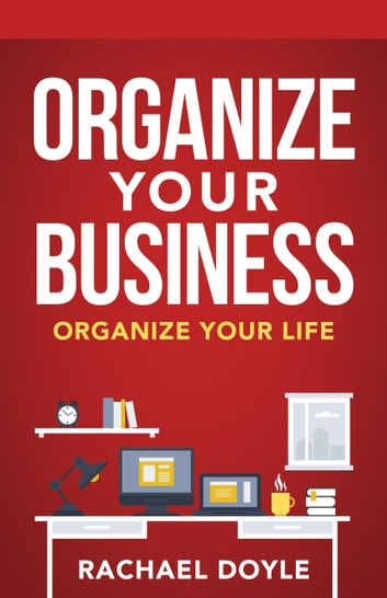 Organize Your Business - Organize Your Life ebook by Rachael Doyle,Shawn Doyle, CSP